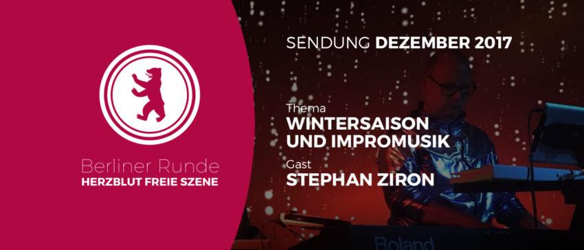 Herzblut Freie Szene: Stephan Ziron über die Wintersaison und Impromusik